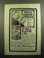 1902 White House Coffee Ad - It Will Please You