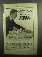 1902 White House Coffee Ad - I'd Thank You For More