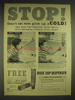 1957 Dixie Cup Dispenser Ad - Stop! Don't Pick Up Cold!