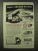 1945 Wright Aircraft Enghines Ad - One Pound Work Horse