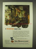 1945 Air Reduction Airco Ad - A Mightier Man is He