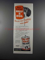 1955 Ideal Dog Food Ad - Don't Feed Just Half a Dog