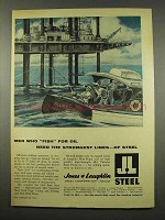 1956 Jones & Laughlin Steel Ad - Men who Fish for Oil