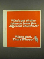 1974 White Owl Cigar Ad - Who's Got Choice Tobacco?