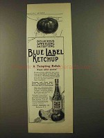 1912 Blue Label Ketchup Ad - Delicious Appetizing
