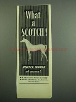1950 White Horse Scotch Ad - What a Scotch!