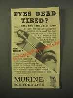 1947 Murine For Your Eyes Ad - Eyes Dead Tired?