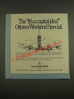 1985 Four Seasons Hotel Ottawa Ad - It's a capital idea! Ottawa Weekend Special