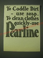 1900 Pearline detergent Ad - To coddle dirt - use soap