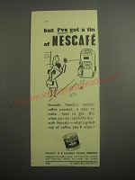 1948 Nescafe Coffee Ad - But I've got a tin of Nescafe