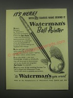1949 Waterman's Ball Pointer Pen Ad - It's here! With the famous name behind it