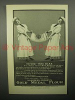 1908 Gold Medal Flour Ad - To You Who Bake