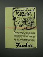 1941 Friskies Dog Food Ad - Good to the Last Crunch
