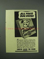 1939 Friskies Dog Food Ad - All Your Dog Needs