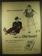 1945 Old Gold Cigarettes Ad - Why be irritated? Light and Old Gold