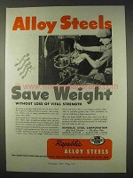 1947 Republic Alloy Steels Ad - Save Weight