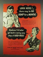 1947 Save Used Fats Ad - May Be No Soap for a Month