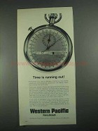 1967 Western Pacific Railroad Ad - Time is Running Out