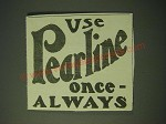 1900 Pearline Detergent Ad - Use pearline once - always