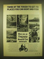 1966 Triumph Mountain Cub Motorcycle Ad - Think of the tough-to-get-to places