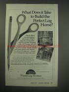1990 Ward Log Homes Ad - What does it take to build the perfect log home?