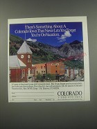 1991 Colorado Tourism Ad - There's something about a Colorado Town that never lets you forget you're on vacation