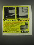 1991 Minwax High Performance Wood Filler Ad - $300 to replace. $10 to repair
