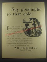 1954 White Horse Scotch Ad - Say goodnight to that cold