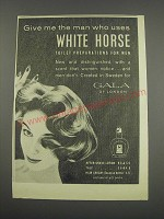 1957 Gala White Horse Toilet Preparations for men Ad - Give me the man who uses
